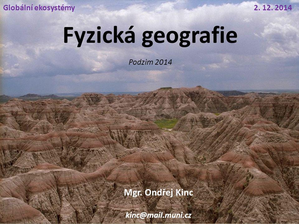 Fyzická geografie Mgr. Ondřej Kinc Globální ekosystémy 2. 12. 2014