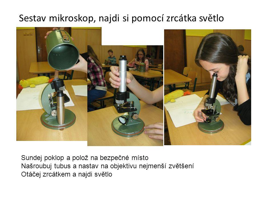 Sestav mikroskop, najdi si pomocí zrcátka světlo
