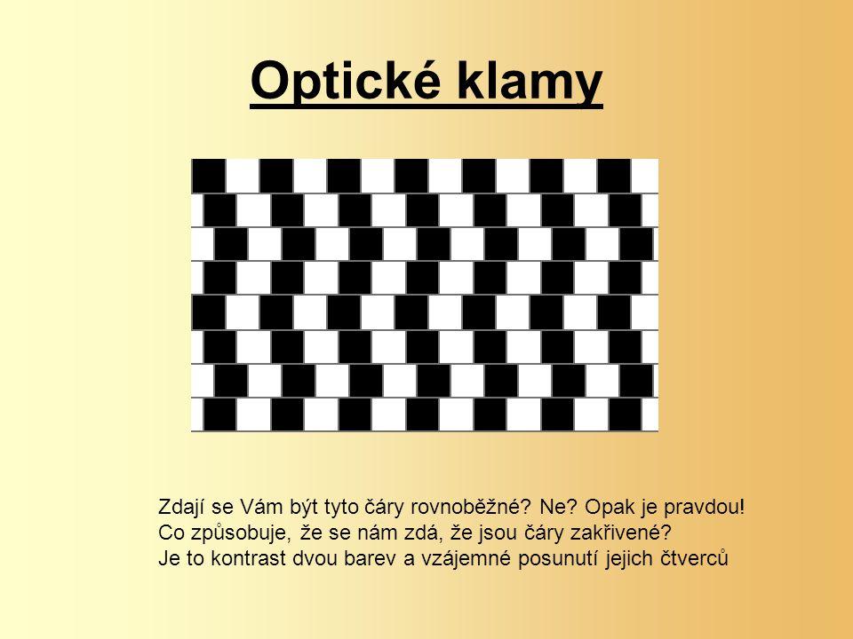 Optické klamy Zdají se Vám být tyto čáry rovnoběžné Ne Opak je pravdou! Co způsobuje, že se nám zdá, že jsou čáry zakřivené