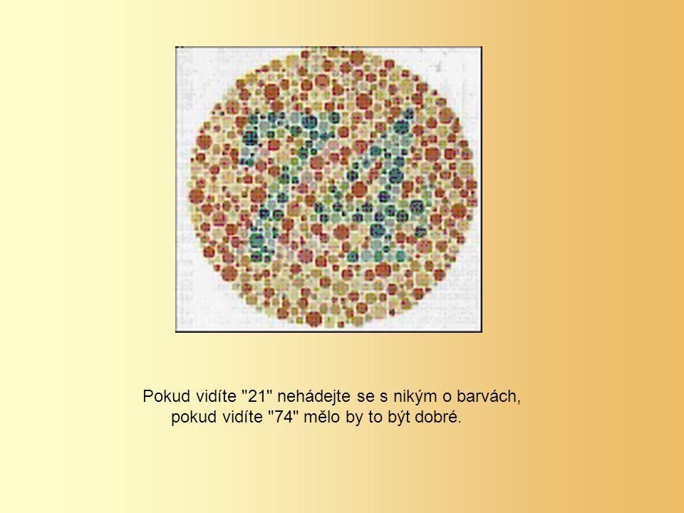 Pokud vidíte 21 nehádejte se s nikým o barvách, pokud vidíte 74 mělo by to být dobré.