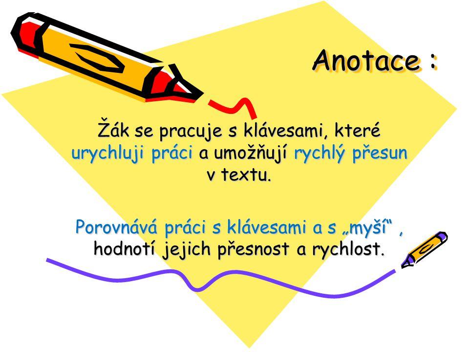 Anotace : Žák se pracuje s klávesami, které urychluji práci a umožňují rychlý přesun v textu.