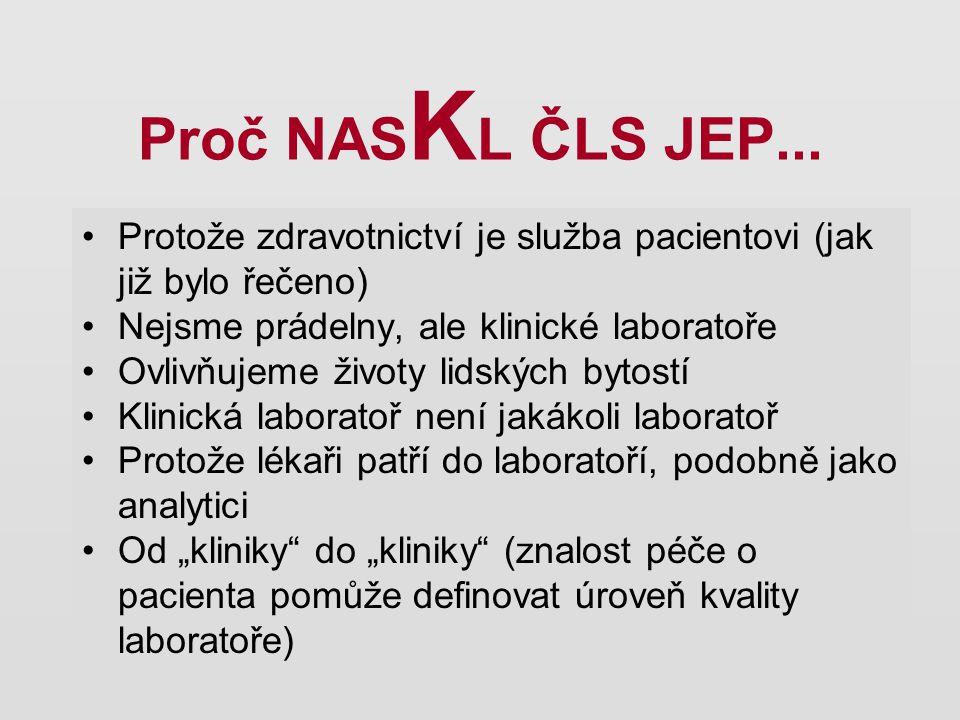 Proč NASKL ČLS JEP... Protože zdravotnictví je služba pacientovi (jak již bylo řečeno) Nejsme prádelny, ale klinické laboratoře.