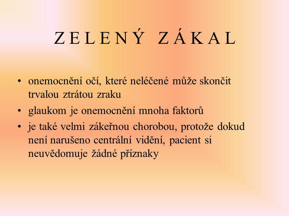 Z E L E N Ý Z Á K A L onemocnění očí, které neléčené může skončit trvalou ztrátou zraku. glaukom je onemocnění mnoha faktorů.