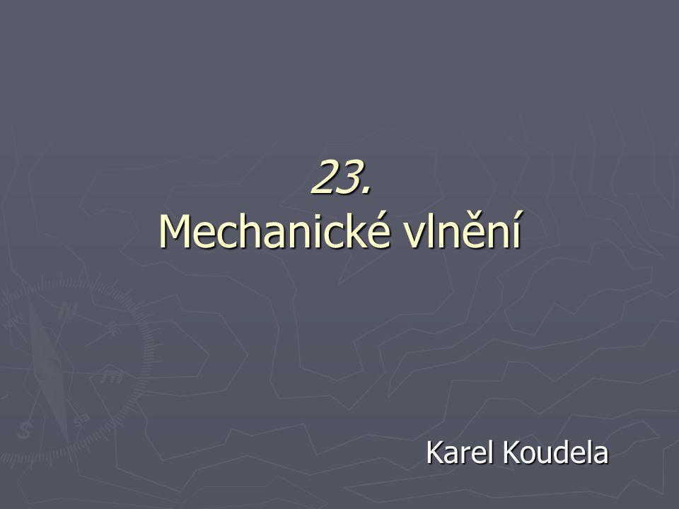 23. Mechanické vlnění Karel Koudela