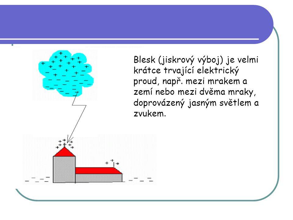 Blesk (jiskrový výboj) je velmi krátce trvající elektrický proud, např
