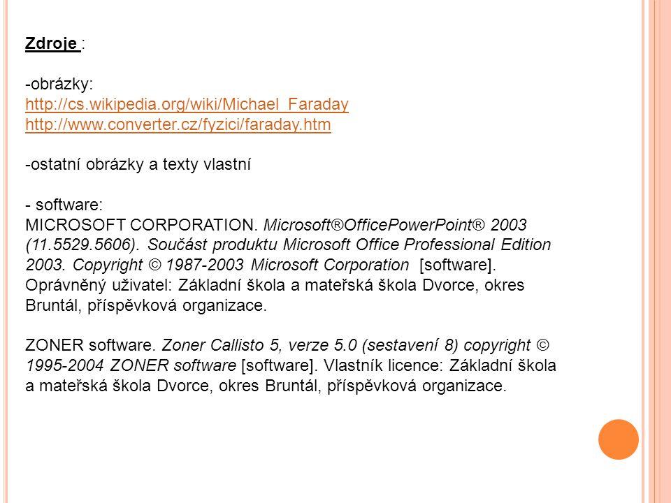 Zdroje : obrázky: http://cs.wikipedia.org/wiki/Michael_Faraday. http://www.converter.cz/fyzici/faraday.htm.
