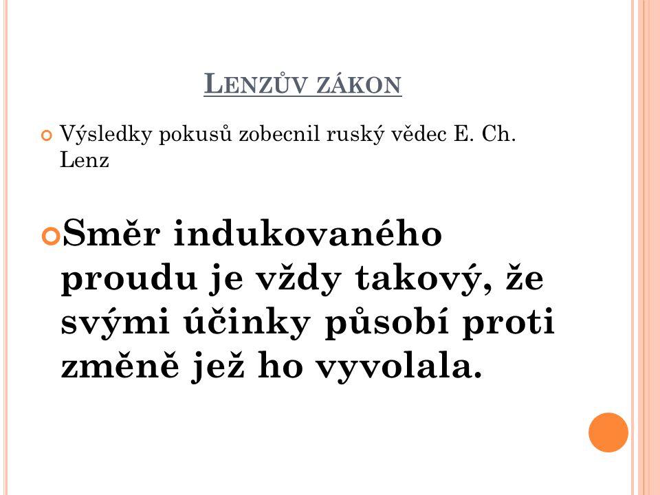 Lenzův zákon Výsledky pokusů zobecnil ruský vědec E. Ch. Lenz.