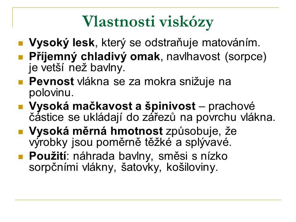 Vlastnosti viskózy Vysoký lesk, který se odstraňuje matováním.