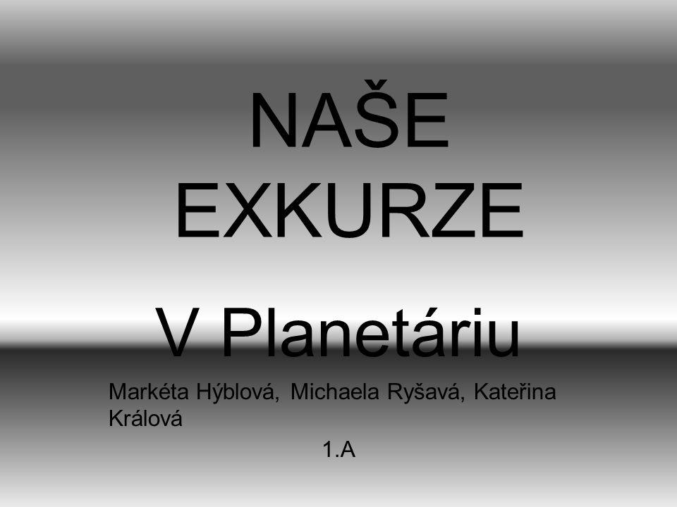 V Planetáriu Markéta Hýblová, Michaela Ryšavá, Kateřina Králová 1.A