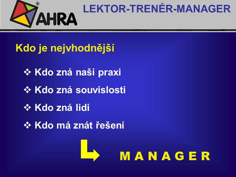 M A N A G E R LEKTOR-TRENÉR-MANAGER Kdo je nejvhodnější