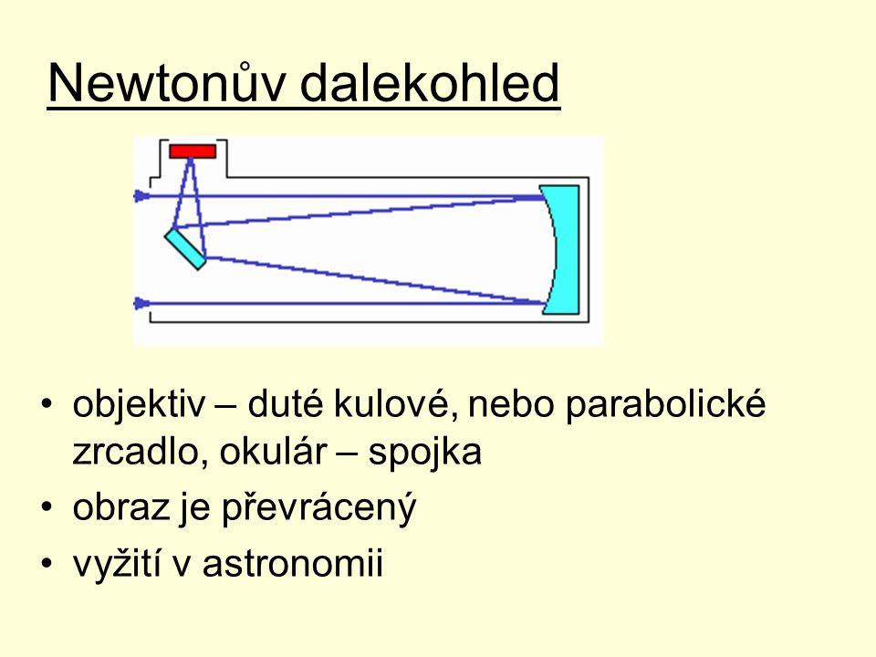 Newtonův dalekohled objektiv – duté kulové, nebo parabolické zrcadlo, okulár – spojka. obraz je převrácený.