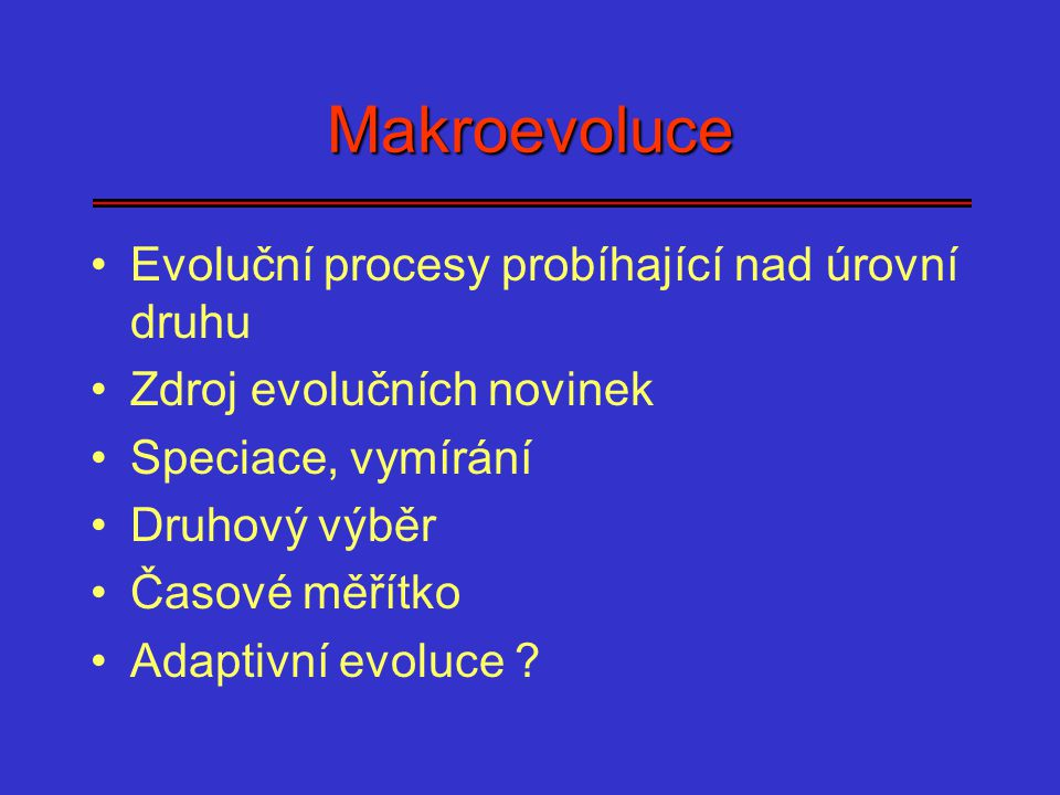 Makroevoluce Evoluční procesy probíhající nad úrovní druhu