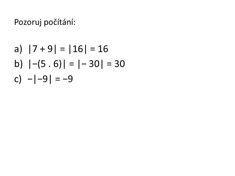 |7 + 9| = |16| = 16 |−(5 . 6)| = |− 30| = 30 −|−9| = −9