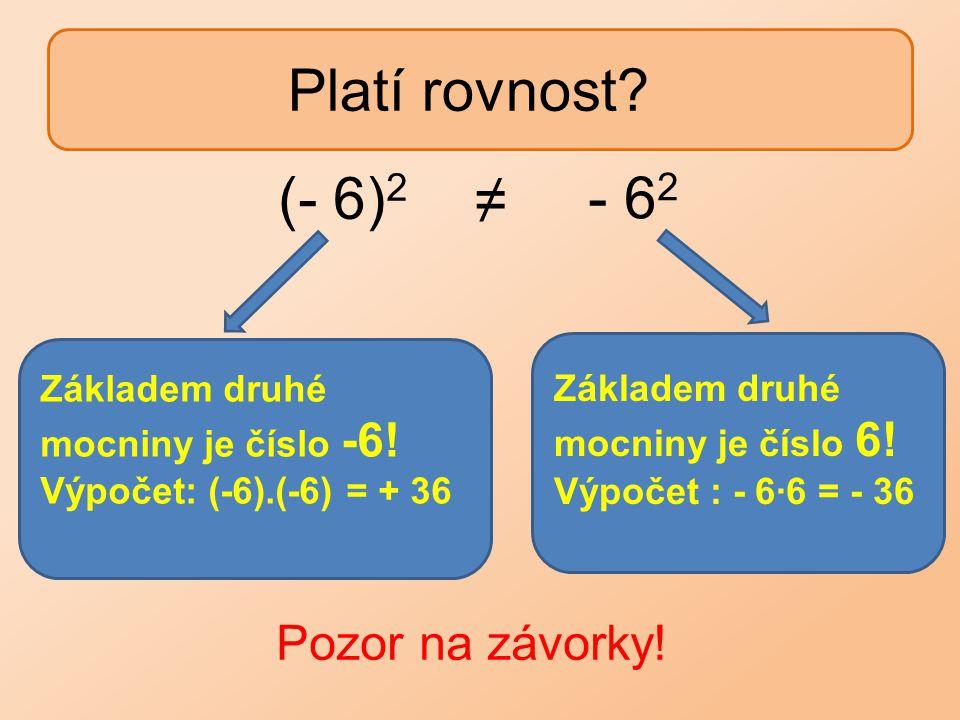 Platí rovnost (- 6)2 - 62 ≠ Pozor na závorky! Základem druhé