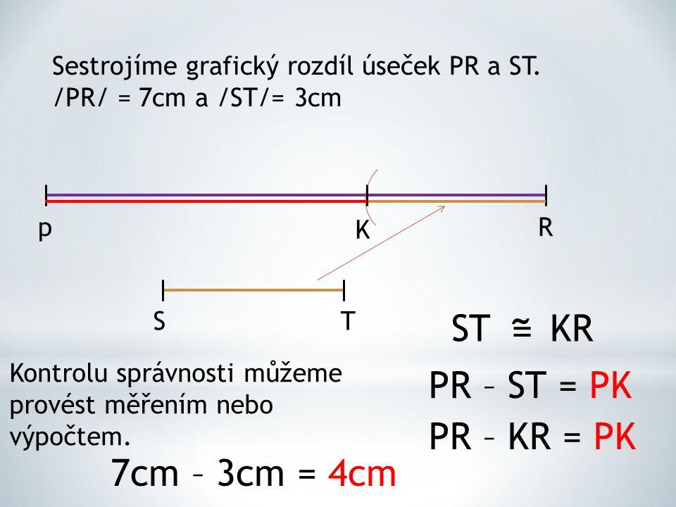 ˜ = ST KR PR – ST = PK PR – KR = PK 7cm – 3cm = 4cm