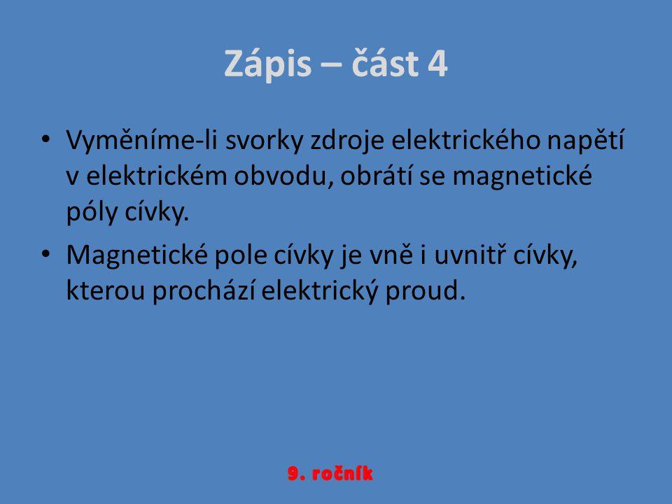 Zápis – část 4 Vyměníme-li svorky zdroje elektrického napětí v elektrickém obvodu, obrátí se magnetické póly cívky.