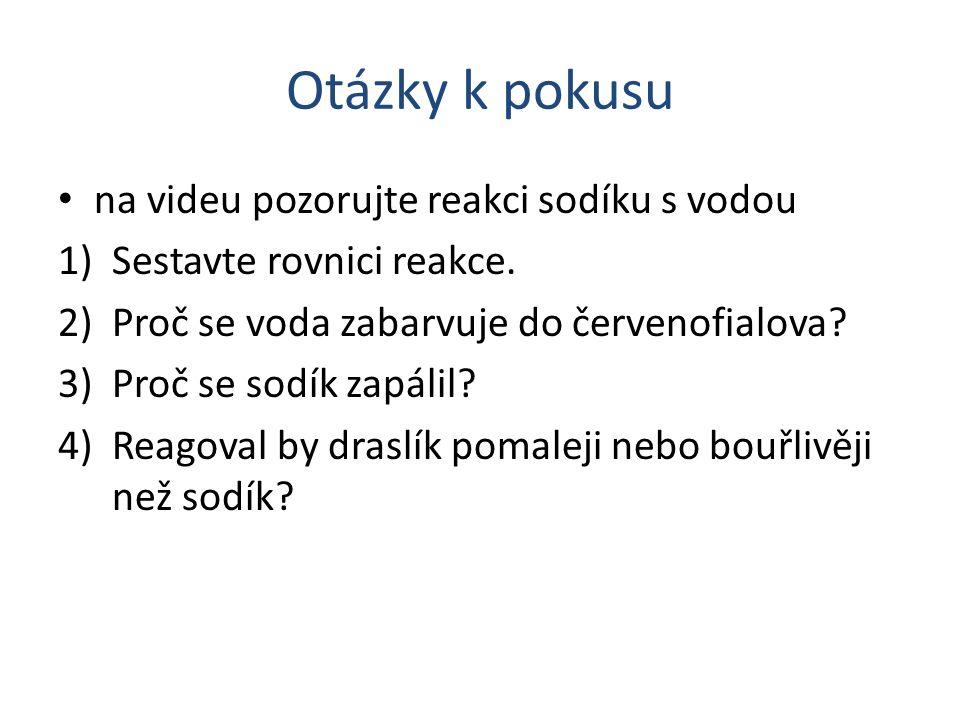 Otázky k pokusu na videu pozorujte reakci sodíku s vodou