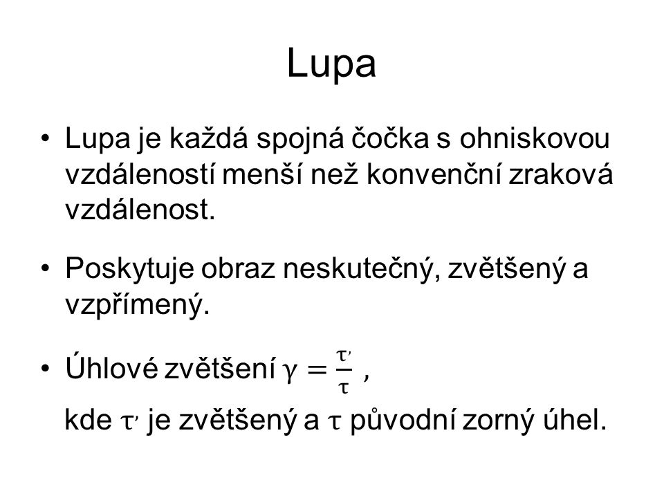 Lupa Lupa je každá spojná čočka s ohniskovou vzdáleností menší než konvenční zraková vzdálenost.