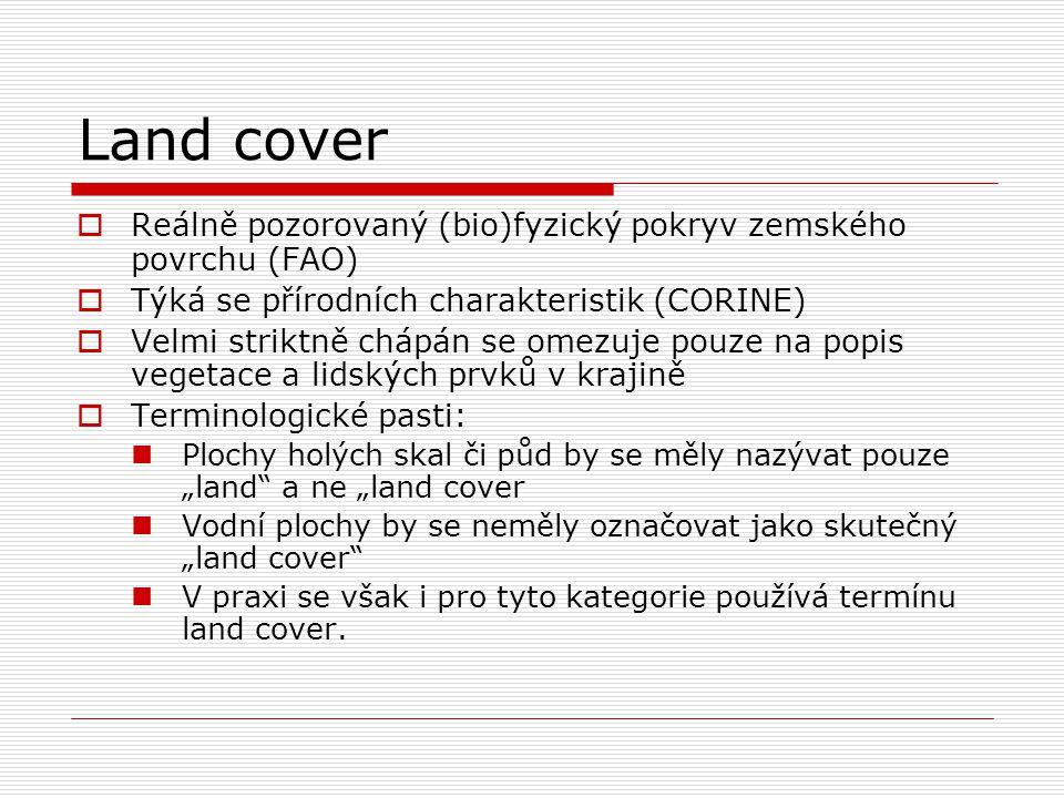 Land cover Reálně pozorovaný (bio)fyzický pokryv zemského povrchu (FAO) Týká se přírodních charakteristik (CORINE)