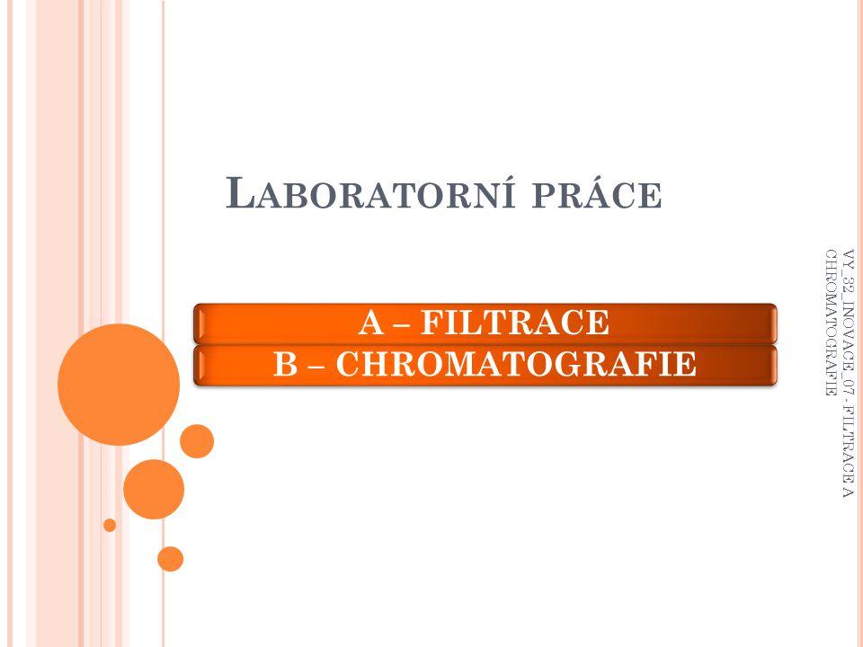 Laboratorní práce A – FILTRACE B – CHROMATOGRAFIE