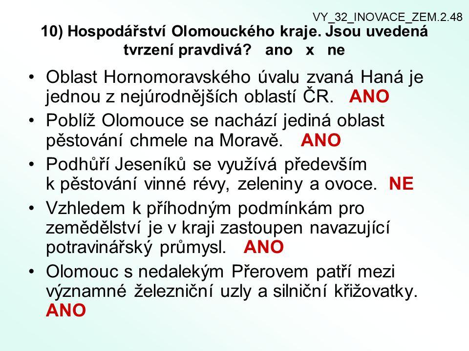 VY_32_INOVACE_ZEM.2.48 10) Hospodářství Olomouckého kraje. Jsou uvedená tvrzení pravdivá ano x ne.