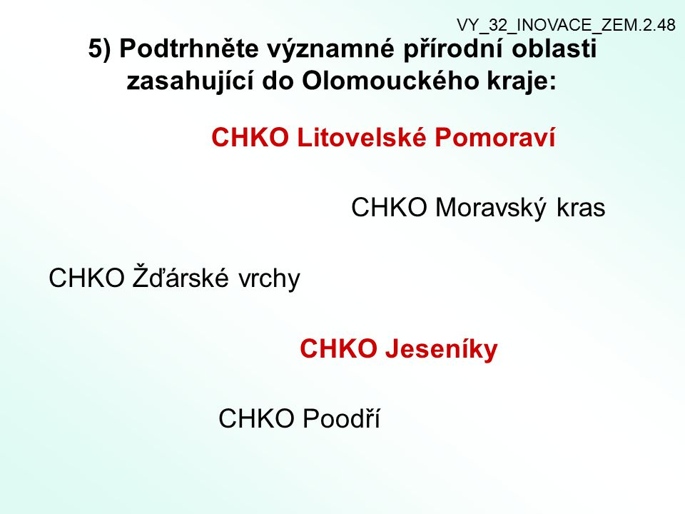 CHKO Litovelské Pomoraví CHKO Moravský kras CHKO Žďárské vrchy