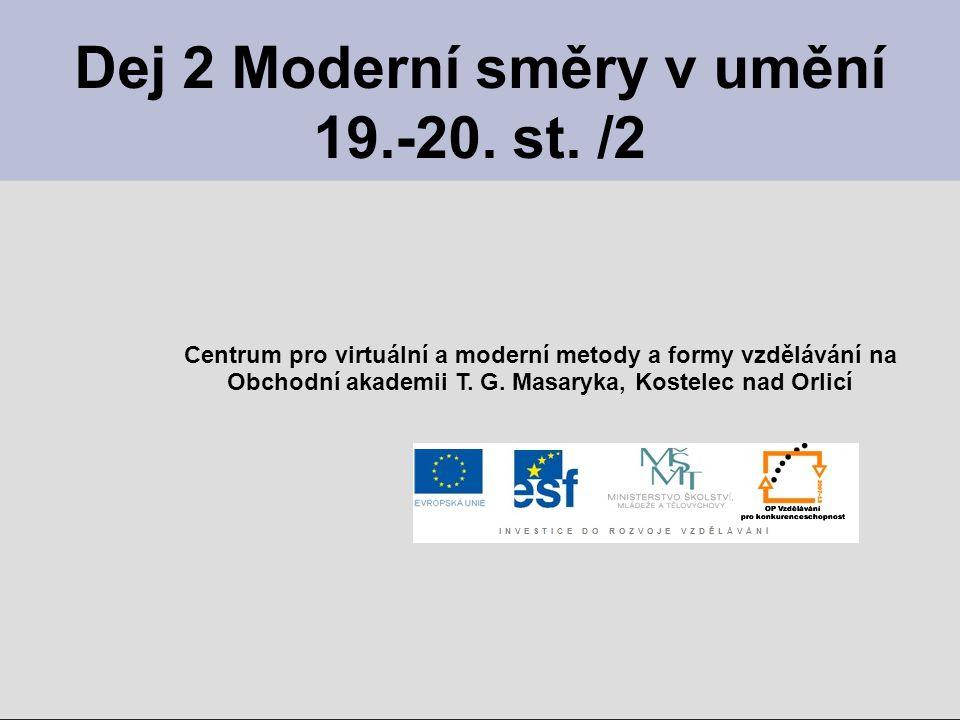 Dej 2 Moderní směry v umění 19.-20. st. /2