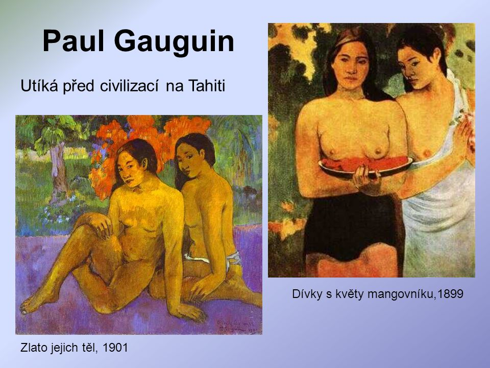Paul Gauguin Utíká před civilizací na Tahiti