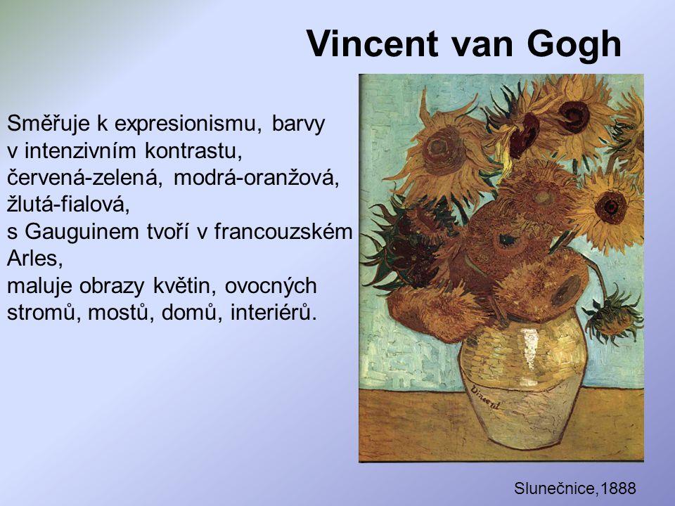 Vincent van Gogh Směřuje k expresionismu, barvy v intenzivním kontrastu,