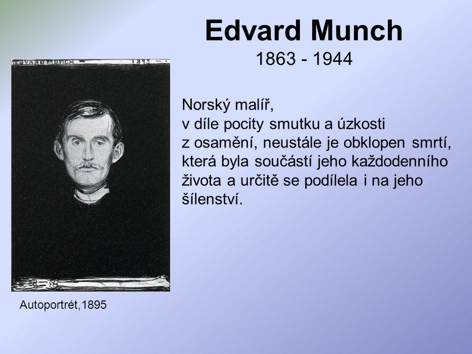 Edvard Munch 1863 - 1944 Norský malíř,