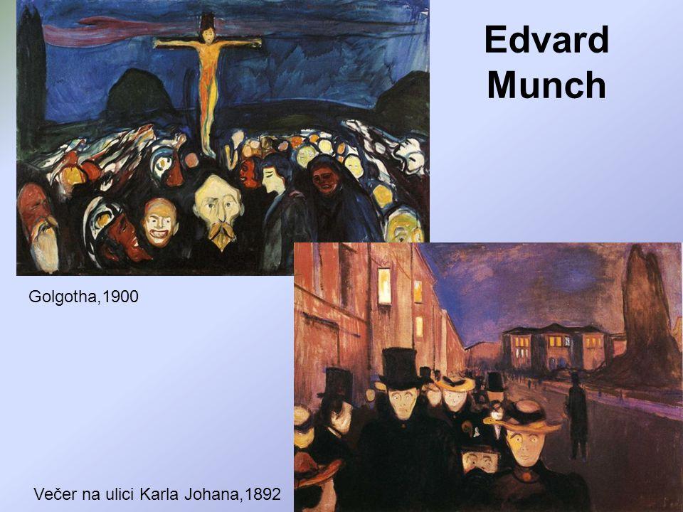 Edvard Munch Golgotha,1900 Večer na ulici Karla Johana,1892