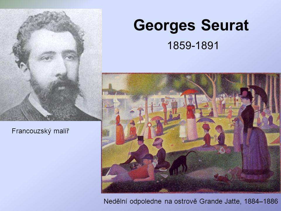Georges Seurat 1859-1891 Francouzský malíř