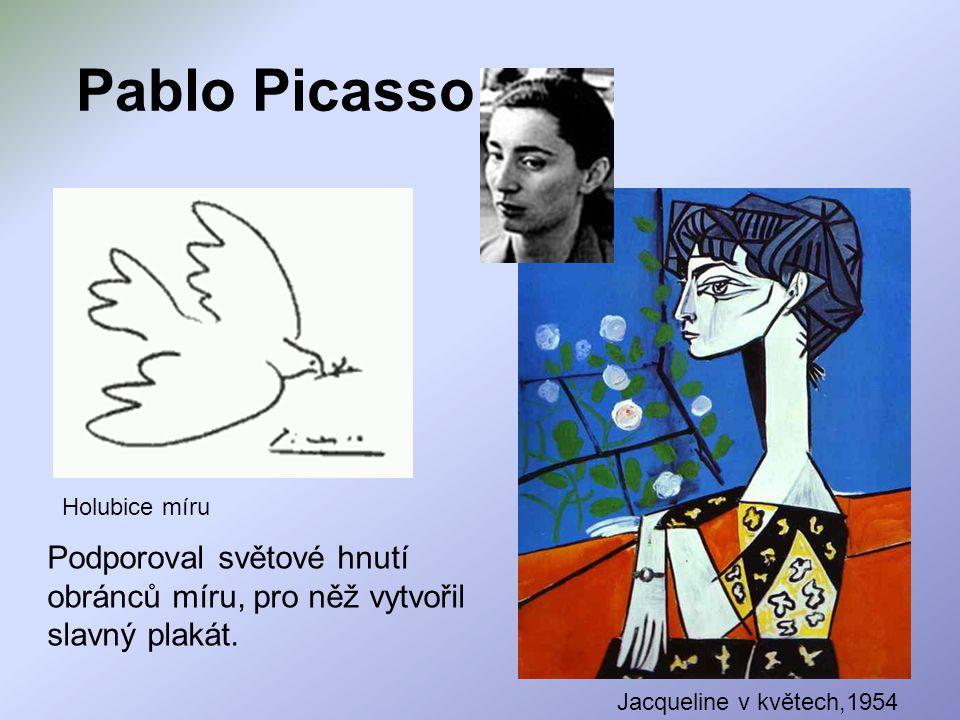Pablo Picasso Holubice míru. Podporoval světové hnutí obránců míru, pro něž vytvořil slavný plakát.