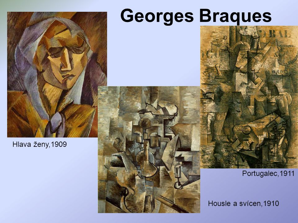 Georges Braques Hlava ženy,1909 Portugalec,1911 Housle a svícen,1910