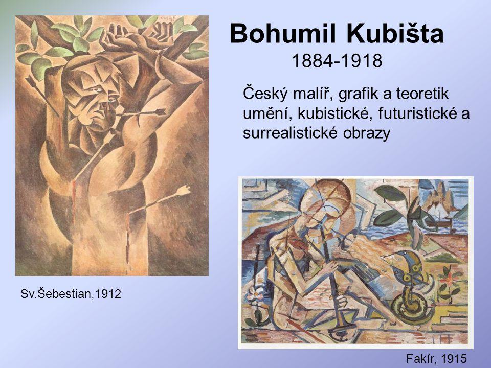 Bohumil Kubišta 1884-1918 Český malíř, grafik a teoretik umění, kubistické, futuristické a surrealistické obrazy.