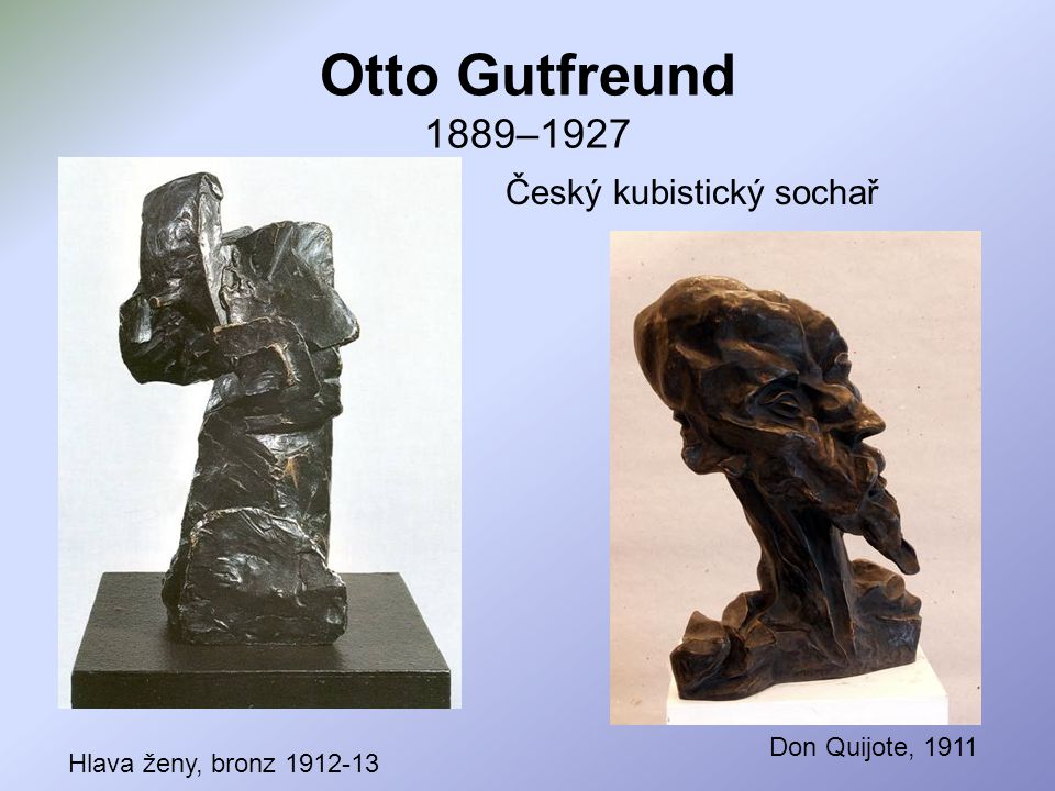 Otto Gutfreund 1889–1927 Český kubistický sochař Don Quijote, 1911
