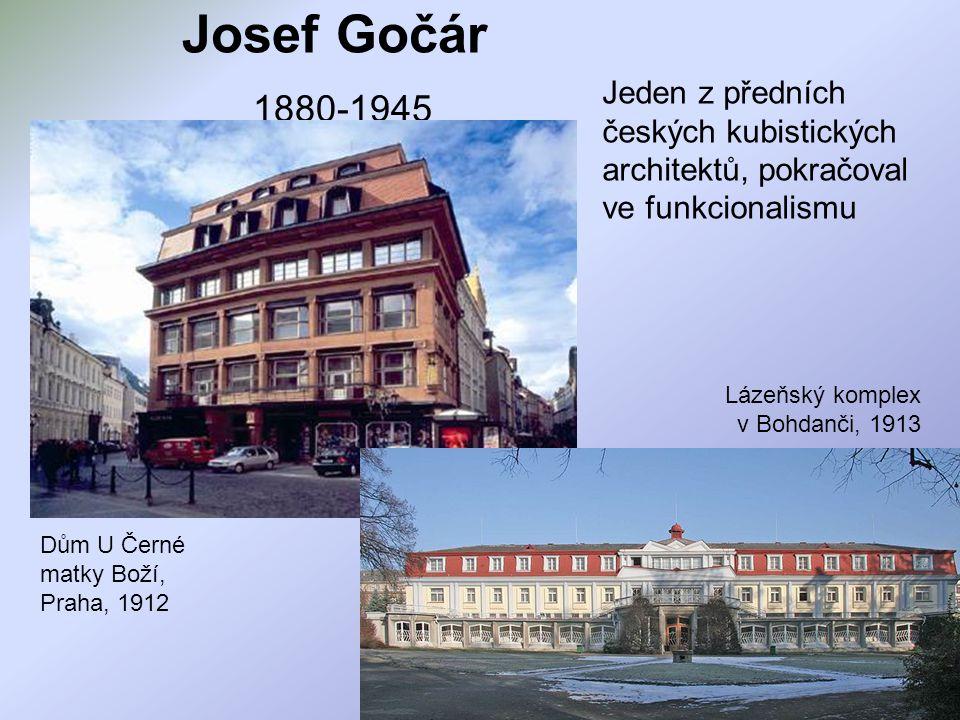 Josef Gočár 1880-1945 Jeden z předních českých kubistických architektů, pokračoval ve funkcionalismu.