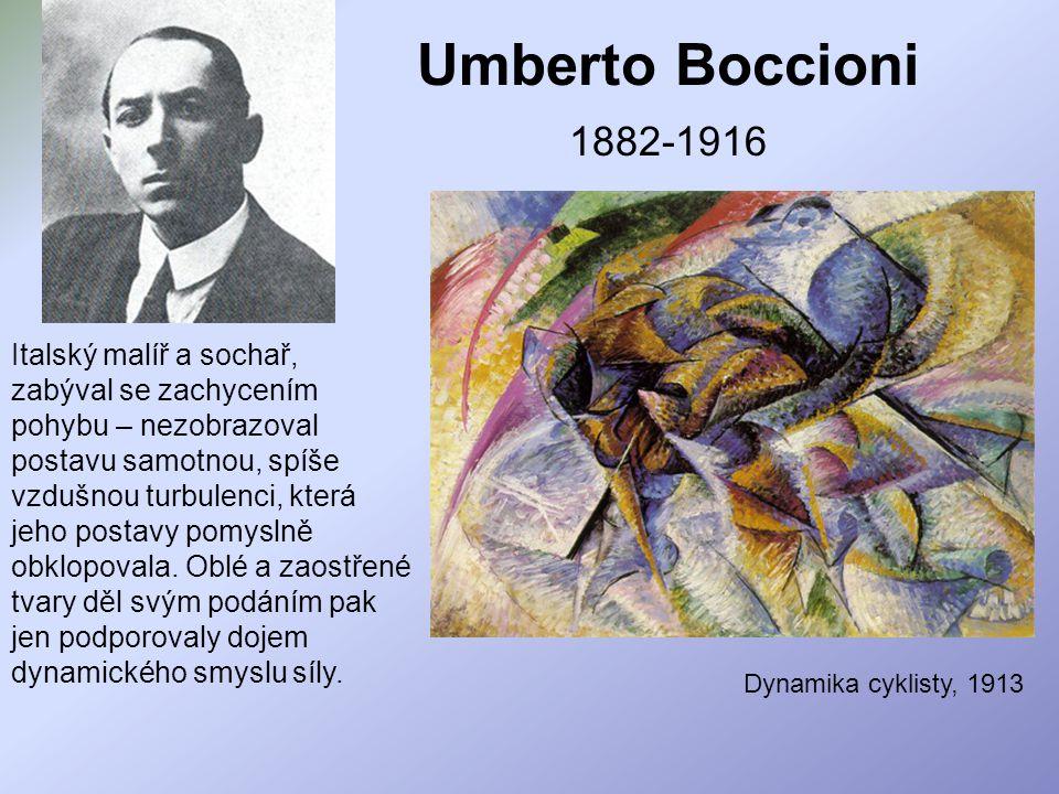 Umberto Boccioni 1882-1916 Italský malíř a sochař,