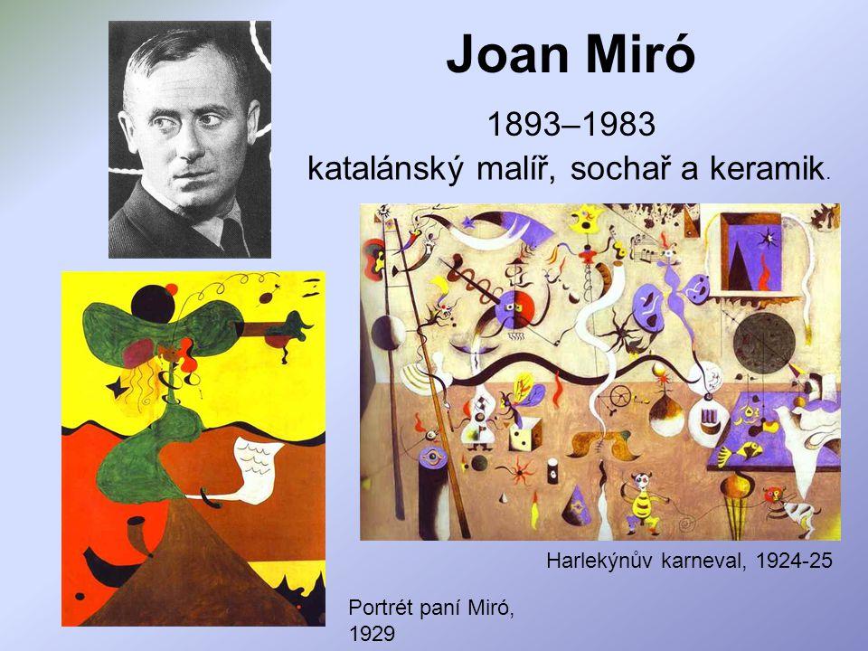 Joan Miró 1893–1983 katalánský malíř, sochař a keramik.