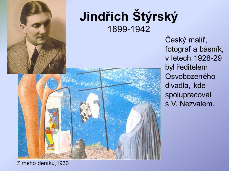 Jindřich Štýrský 1899-1942 Český malíř, fotograf a básník, v letech 1928-29 byl ředitelem Osvobozeného divadla, kde spolupracoval s V. Nezvalem.