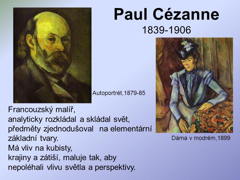 Paul Cézanne 1839-1906 Francouzský malíř,
