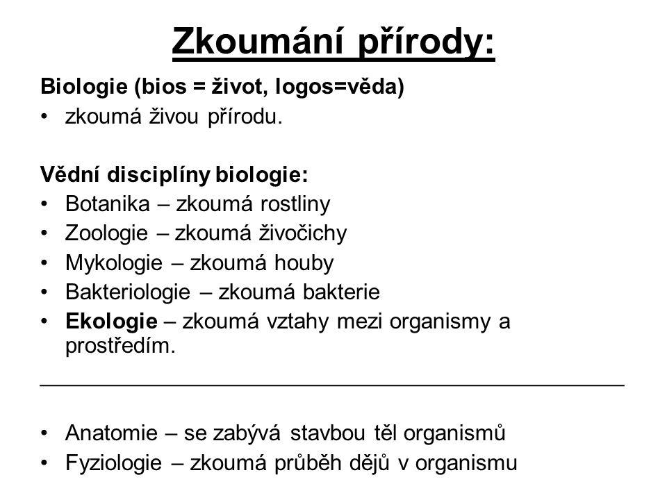 Zkoumání přírody: Biologie (bios = život, logos=věda)