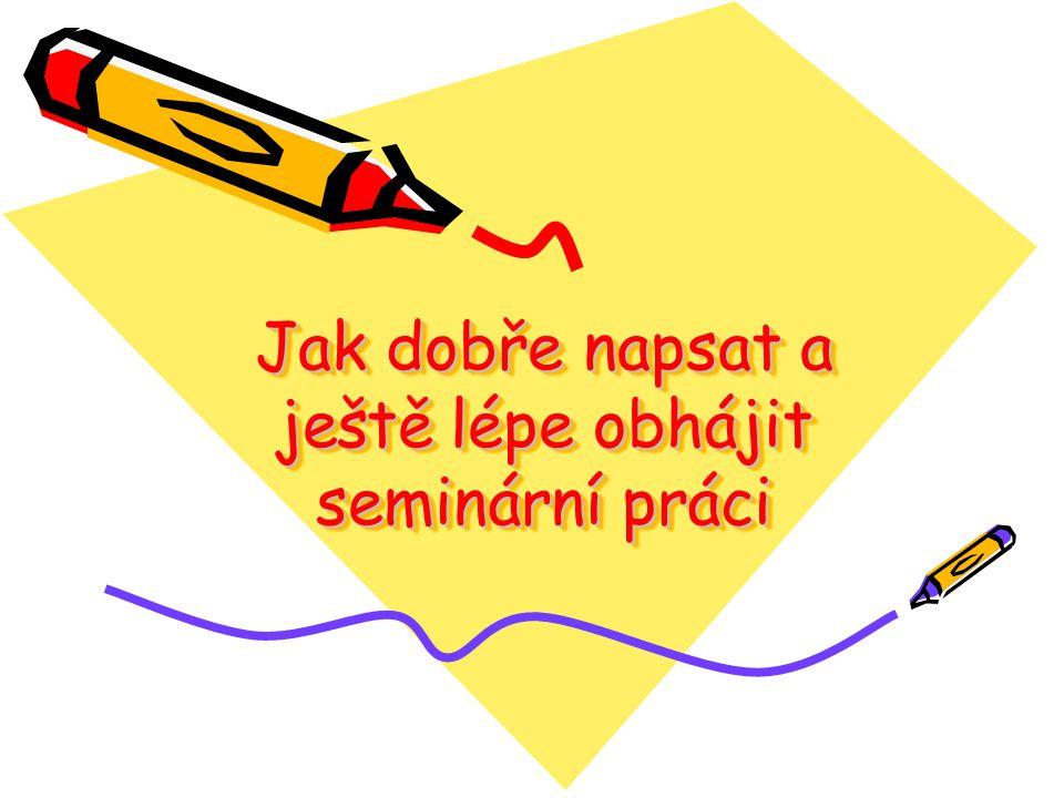 Jak dobře napsat a ještě lépe obhájit seminární práci