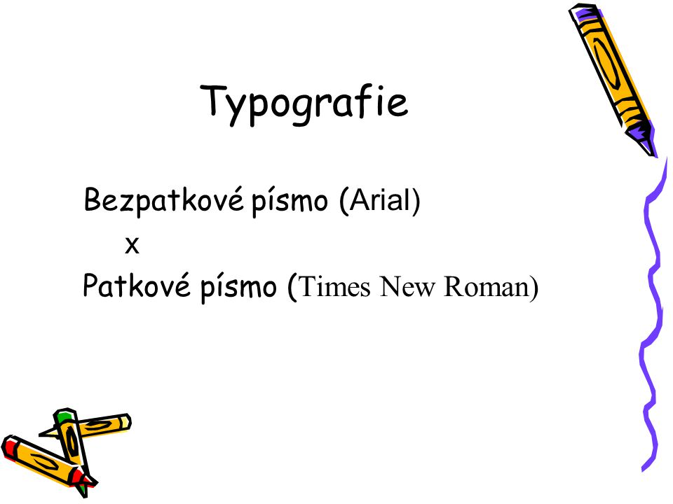 Typografie Bezpatkové písmo (Arial) x Patkové písmo (Times New Roman)