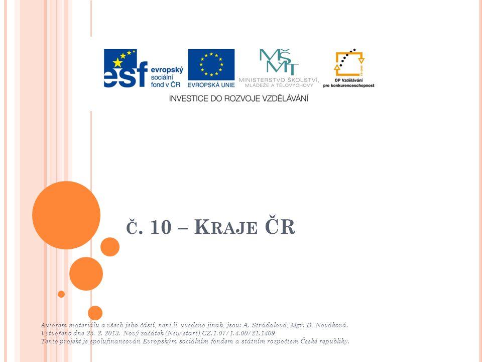 č. 10 – Kraje ČR Autorem materiálu a všech jeho částí, není-li uvedeno jinak, jsou: A. Strádalová, Mgr. D. Nováková.