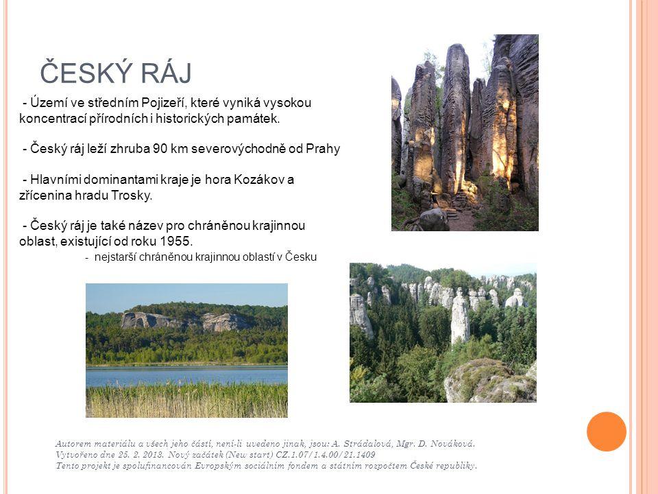 ČESKÝ RÁJ - Území ve středním Pojizeří, které vyniká vysokou koncentrací přírodních i historických památek.