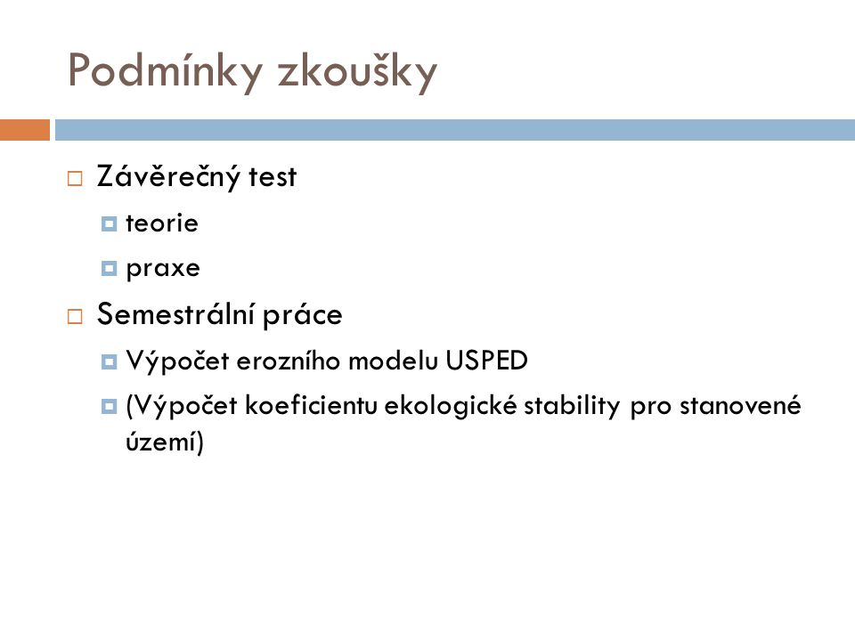 Podmínky zkoušky Závěrečný test Semestrální práce teorie praxe