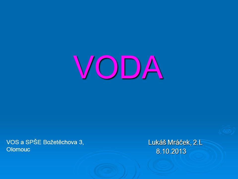 VODA Lukáš Mráček, 2.L 8.10.2013 VOS a SPŠE Božetěchova 3, Olomouc