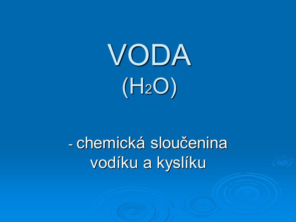 - chemická sloučenina vodíku a kyslíku