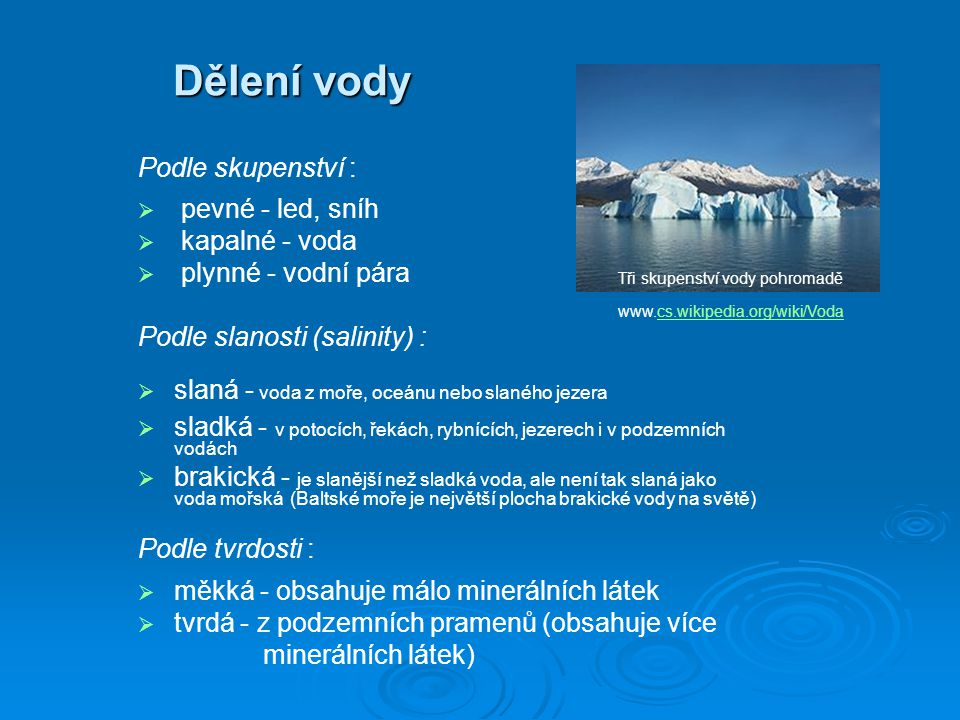 Dělení vody Podle skupenství : pevné - led, sníh kapalné - voda